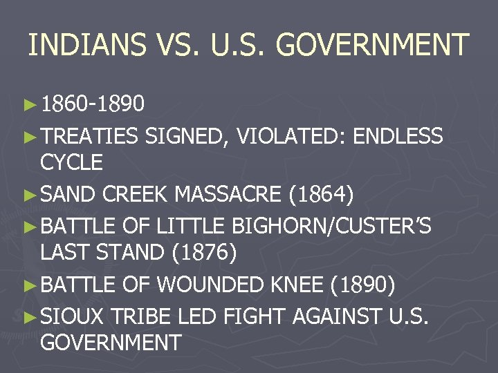 INDIANS VS. U. S. GOVERNMENT ► 1860 -1890 ► TREATIES SIGNED, VIOLATED: ENDLESS CYCLE