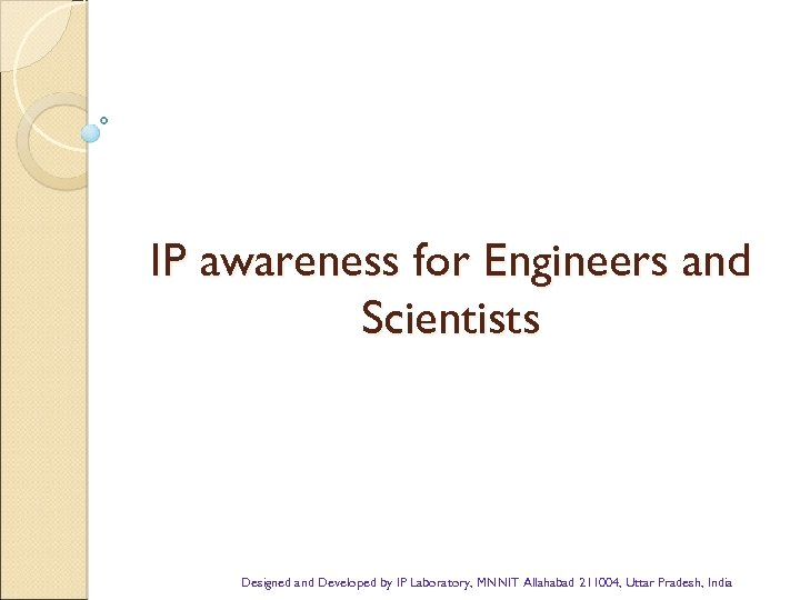 IP awareness for Engineers and Scientists Designed and Developed by IP Laboratory, MNNIT Allahabad