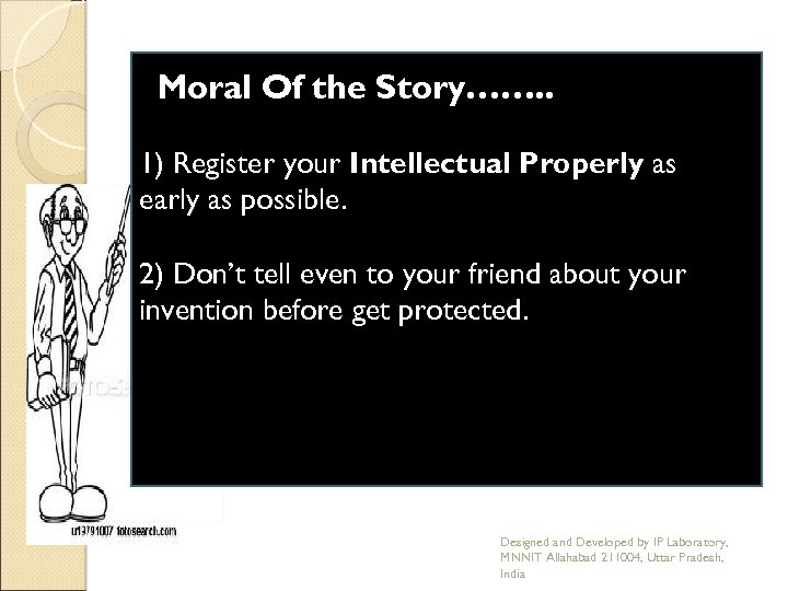 Moral Of the Story……. . 1) Register your Intellectual Properly as early as possible.