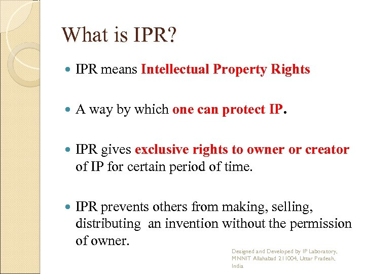 What is IPR? IPR means Intellectual Property Rights A way by which one can
