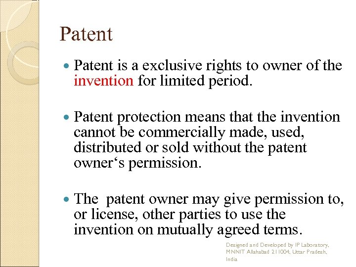Patent is a exclusive rights to owner of the invention for limited period. Patent