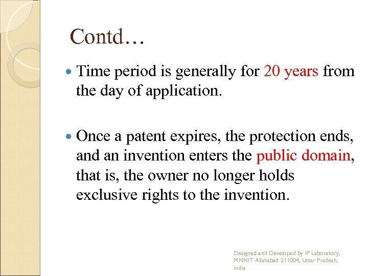 Contd… Time period is generally for 20 years from the day of application. Once