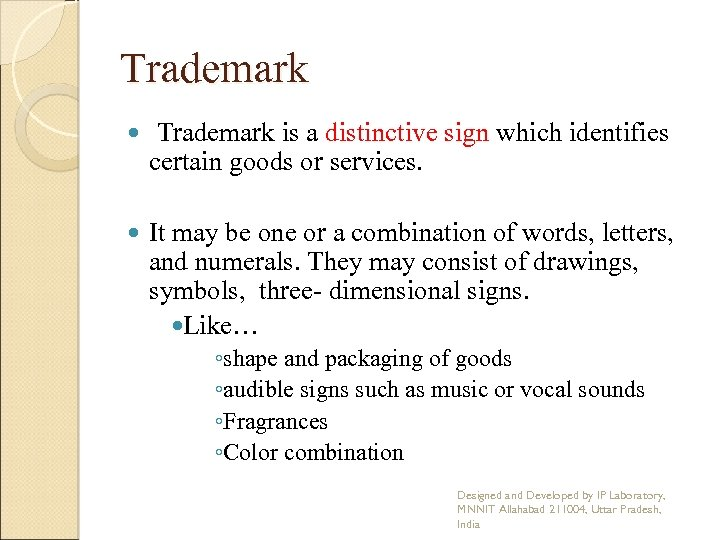 Trademark is a distinctive sign which identifies certain goods or services. It may be