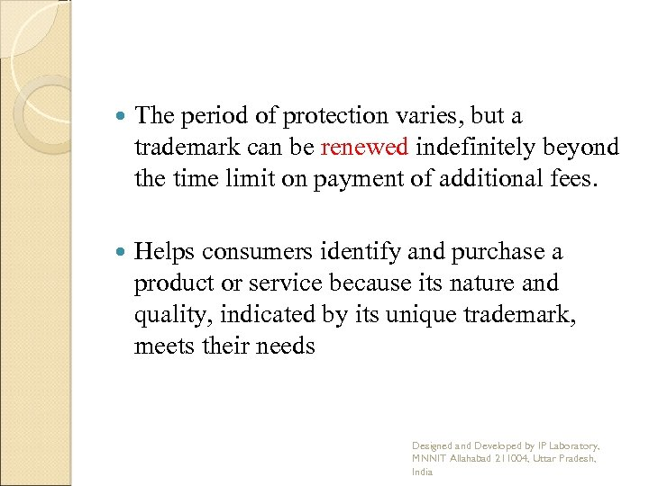 The period of protection varies, but a trademark can be renewed indefinitely beyond