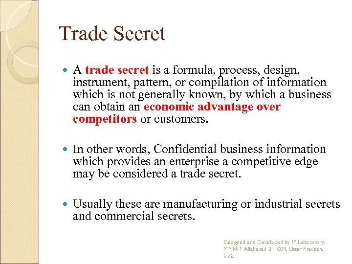 Trade Secret A trade secret is a formula, process, design, instrument, pattern, or compilation