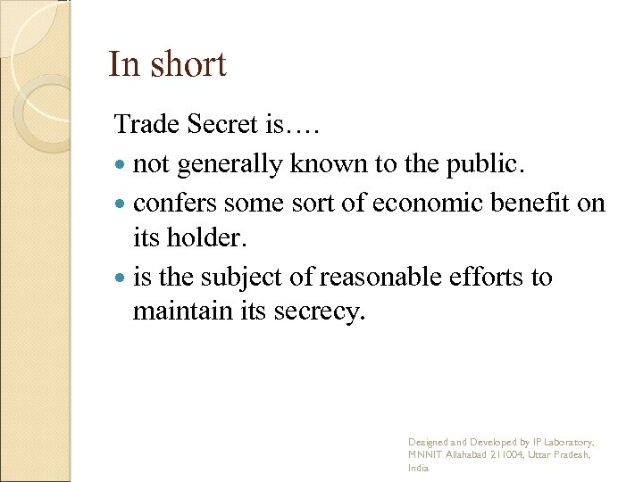 In short Trade Secret is…. not generally known to the public. confers some sort