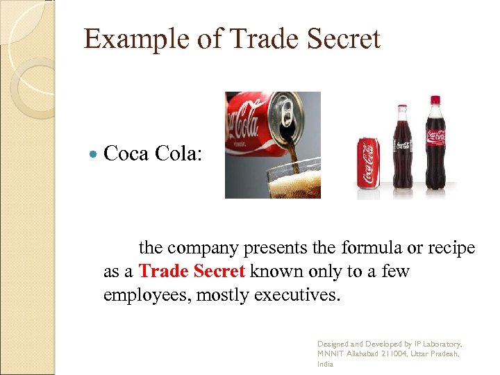 Example of Trade Secret Coca Cola: the company presents the formula or recipe as
