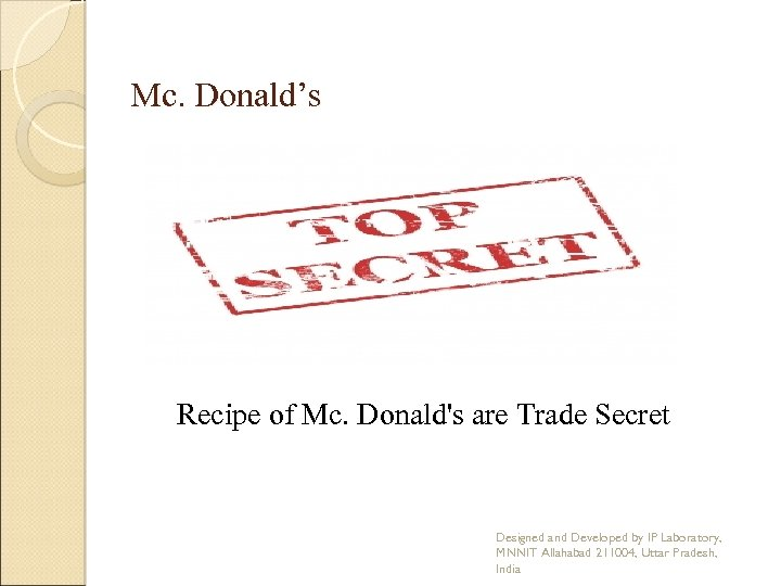 Mc. Donald's Recipe of Mc. Donald's are Trade Secret Designed and Developed by IP