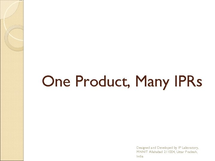 One Product, Many IPRs Designed and Developed by IP Laboratory, MNNIT Allahabad 211004, Uttar