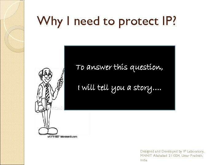 Why I need to protect IP? To answer this question, I will tell you