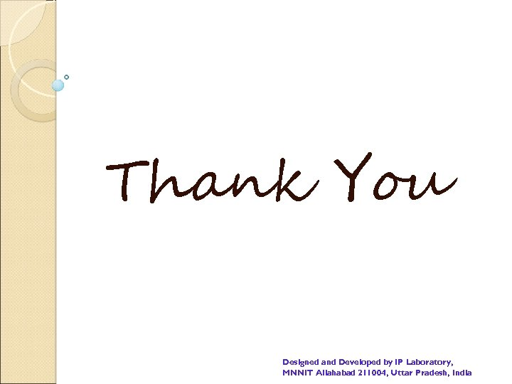 Thank You Designed and Developed by IP Laboratory, MNNIT Allahabad 211004, Uttar Pradesh, India