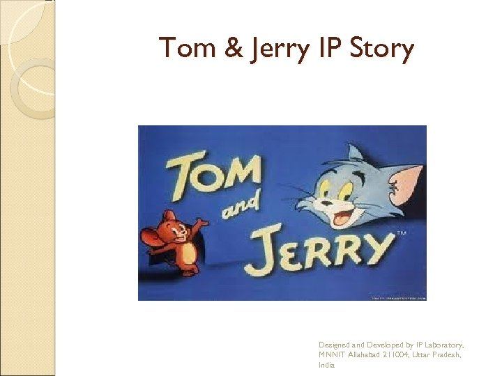 Tom & Jerry IP Story Designed and Developed by IP Laboratory, MNNIT Allahabad 211004,