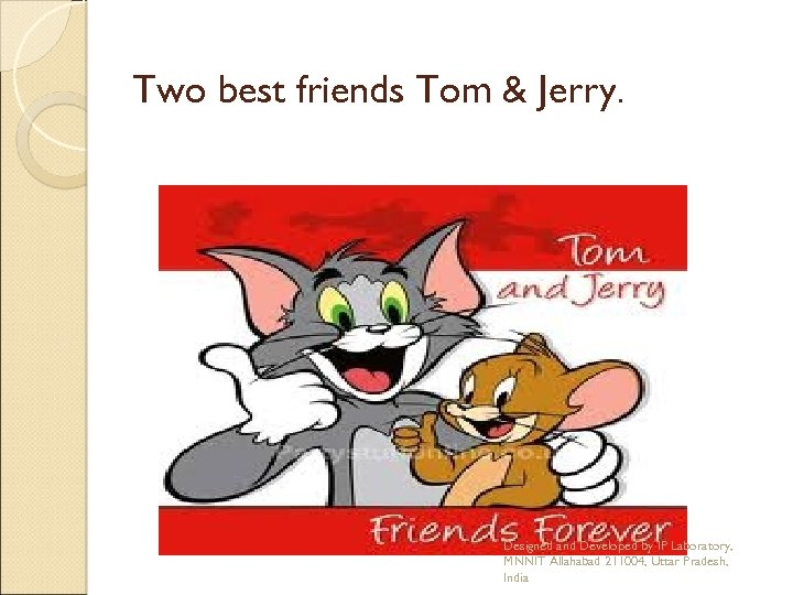 Two best friends Tom & Jerry. Designed and Developed by IP Laboratory, MNNIT Allahabad