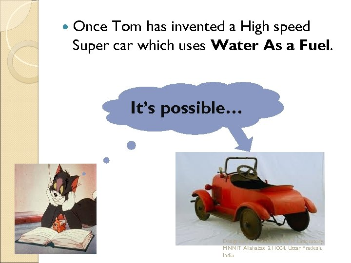 Once Tom has invented a High speed Super car which uses Water As