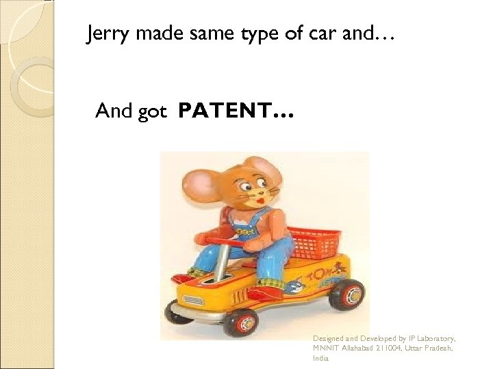 Jerry made same type of car and… And got PATENT… Designed and Developed by