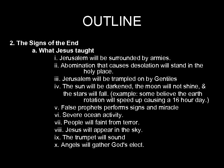 OUTLINE 2. The Signs of the End a. What Jesus taught i. Jerusalem will