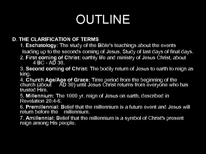 OUTLINE D. THE CLARIFICATION OF TERMS 1. Eschatology: The study of the Bible's teachings