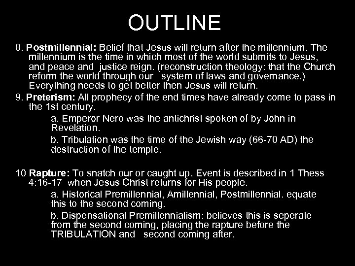 OUTLINE 8. Postmillennial: Belief that Jesus will return after the millennium. The millennium is