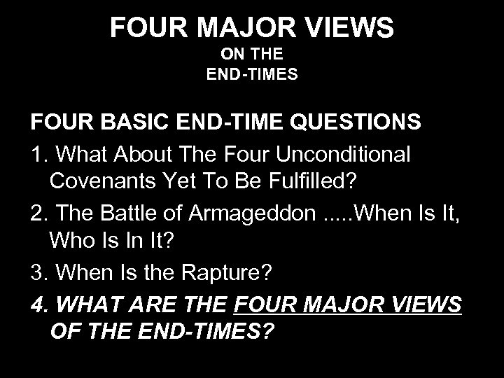 FOUR MAJOR VIEWS ON THE END-TIMES FOUR BASIC END-TIME QUESTIONS 1. What About The