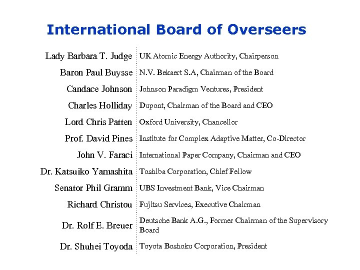 International Board of Overseers Lady Barbara T. Judge UK Atomic Energy Authority, Chairperson Baron