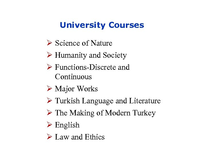 University Courses Ø Science of Nature Ø Humanity and Society Ø Functions-Discrete and Continuous