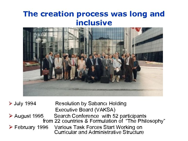 The creation process was long and inclusive Ø July 1994 Resolution by Sabancı Holding