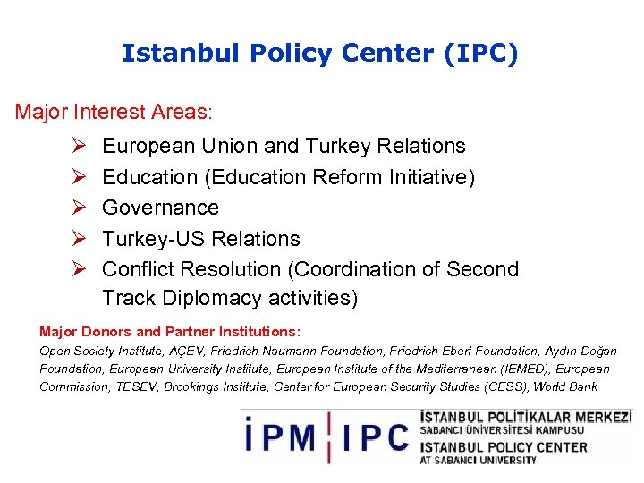 Istanbul Policy Center (IPC) Major Interest Areas: Ø Ø Ø European Union and Turkey