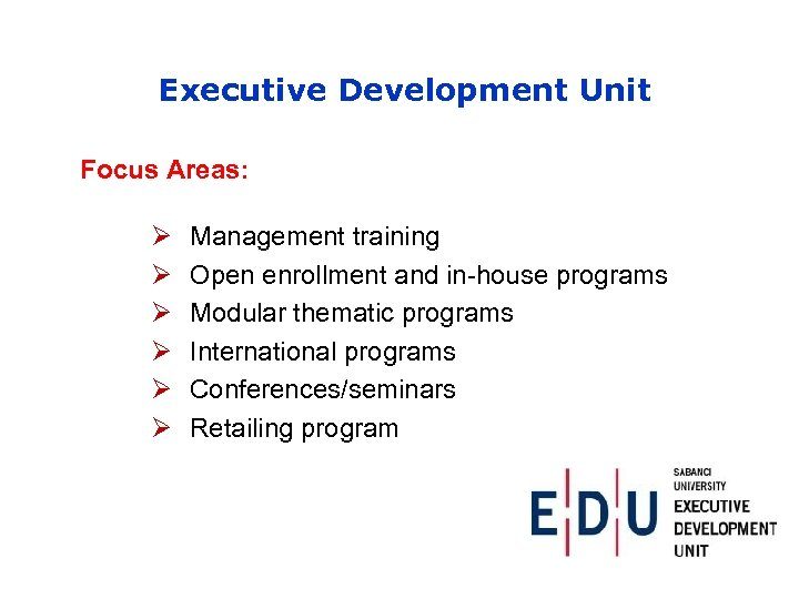 Executive Development Unit Focus Areas: Ø Ø Ø Management training Open enrollment and in-house