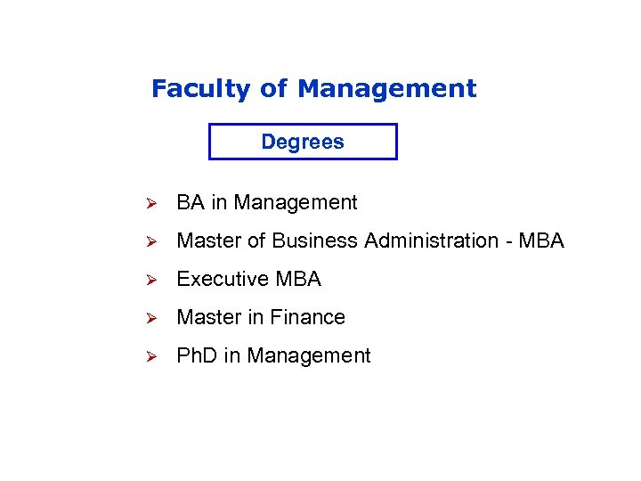Faculty of Management Degrees Ø BA in Management Ø Master of Business Administration -