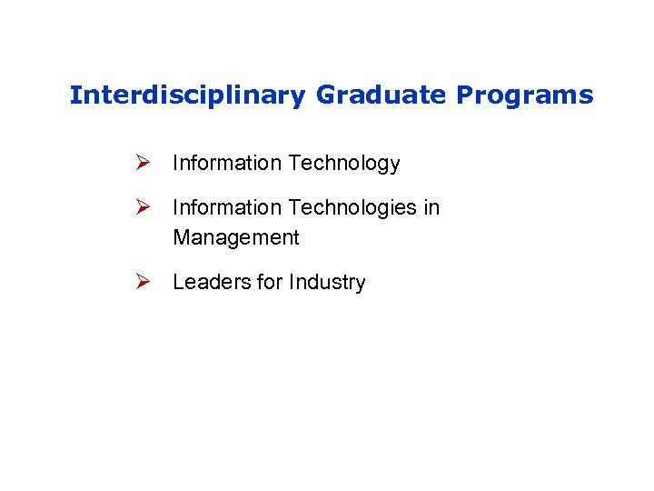 Interdisciplinary Graduate Programs Ø Information Technology Ø Information Technologies in Management Ø Leaders for