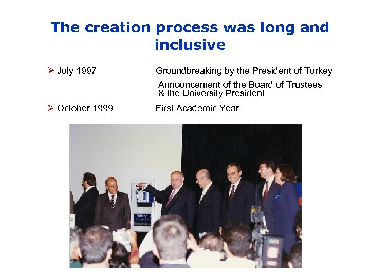 The creation process was long and inclusive Ø July 1997 Groundbreaking by the President