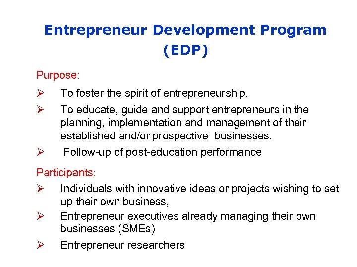 Entrepreneur Development Program (EDP) Purpose: Ø Ø Ø To foster the spirit of entrepreneurship,