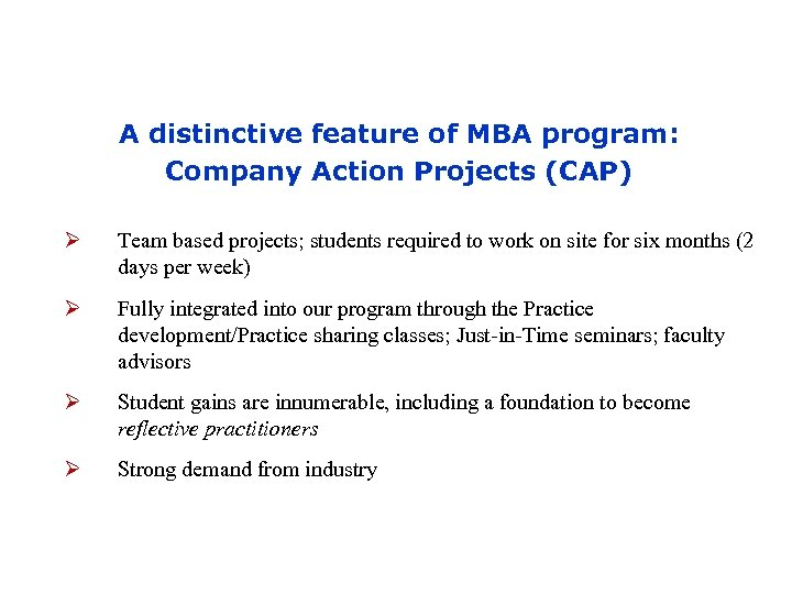 A distinctive feature of MBA program: Company Action Projects (CAP) Ø Team based projects;