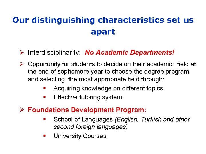 Our distinguishing characteristics set us apart Ø Interdisciplinarity: No Academic Departments! Ø Opportunity for