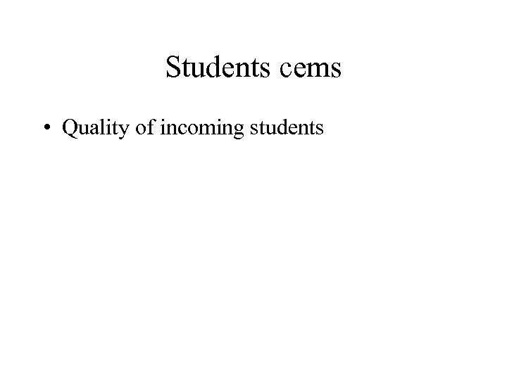Students cems • Quality of incoming students