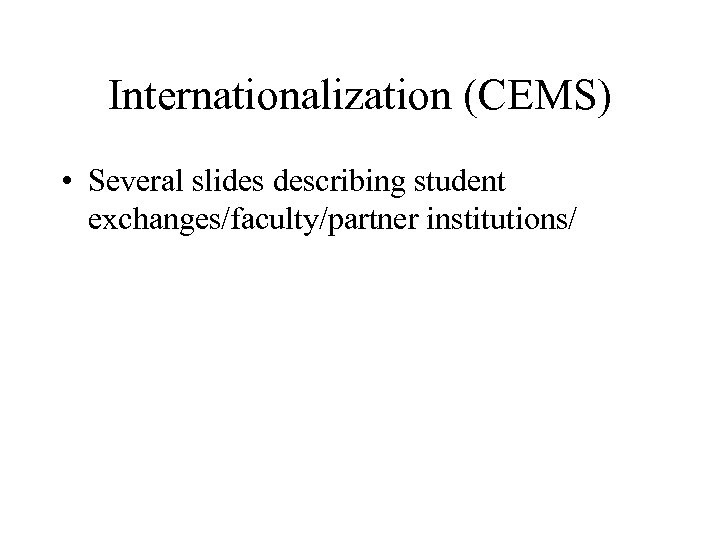 Internationalization (CEMS) • Several slides describing student exchanges/faculty/partner institutions/