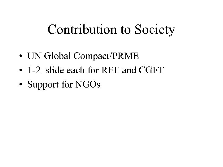 Contribution to Society • UN Global Compact/PRME • 1 -2 slide each for REF