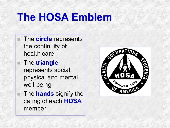 The HOSA Emblem n n n The circle represents the continuity of health care