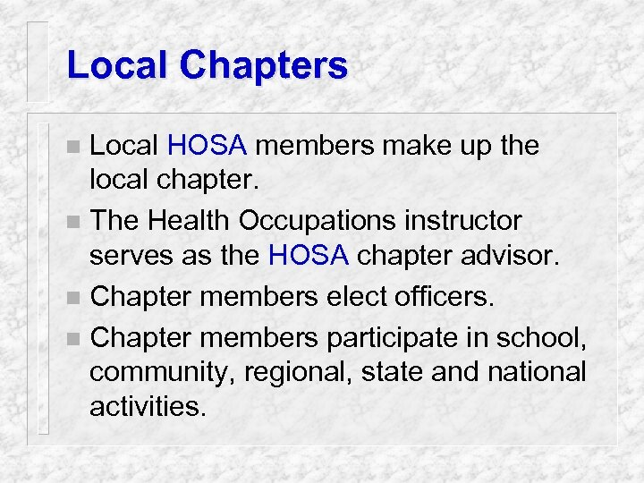 Local Chapters Local HOSA members make up the local chapter. n The Health Occupations
