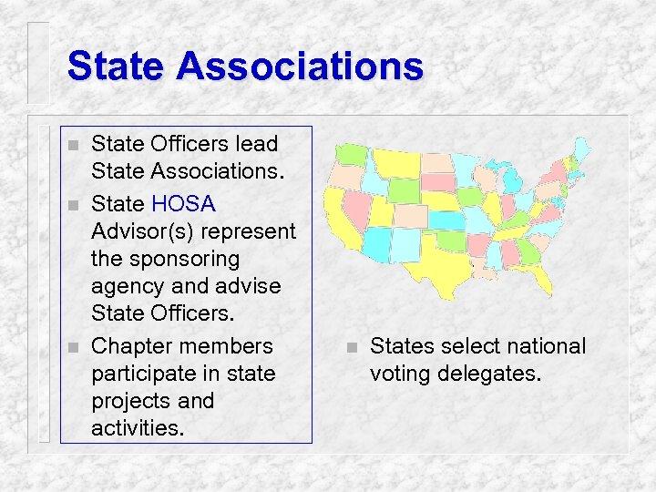 State Associations n n n State Officers lead State Associations. State HOSA Advisor(s) represent