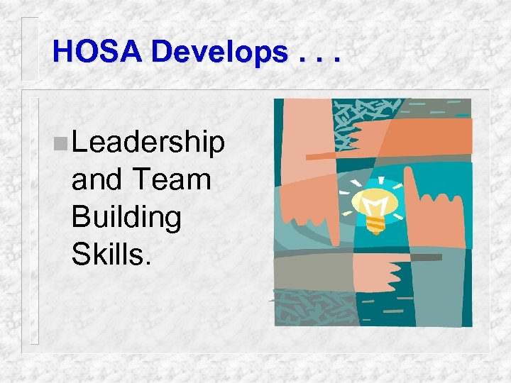 HOSA Develops. . . n Leadership and Team Building Skills.