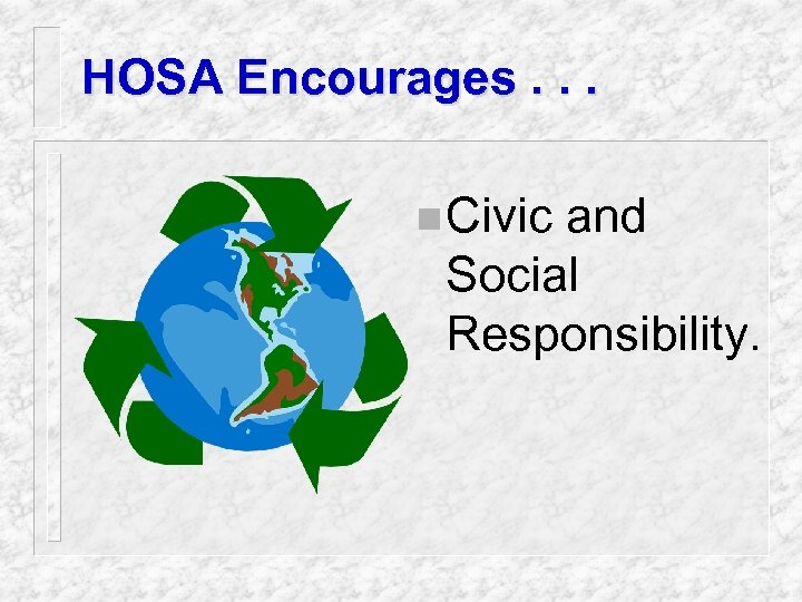 HOSA Encourages. . . n Civic and Social Responsibility.