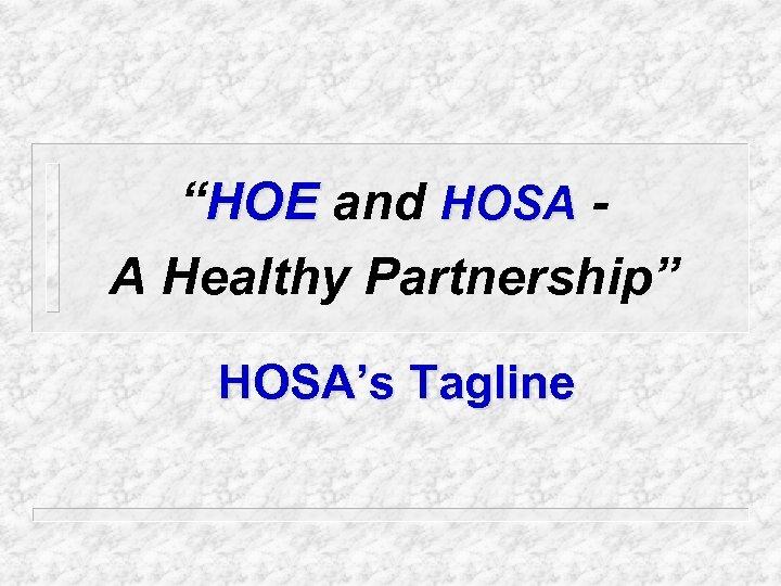 """""""HOE and HOSA A Healthy Partnership"""" HOSA's Tagline"""
