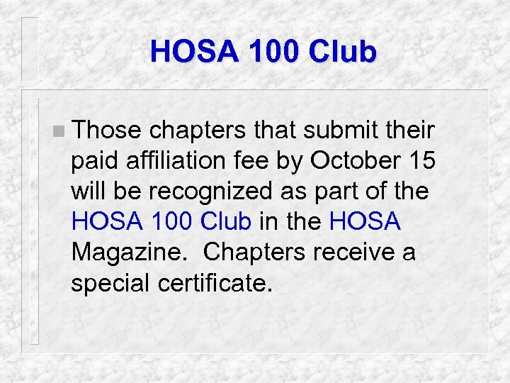 HOSA 100 Club n Those chapters that submit their paid affiliation fee by October