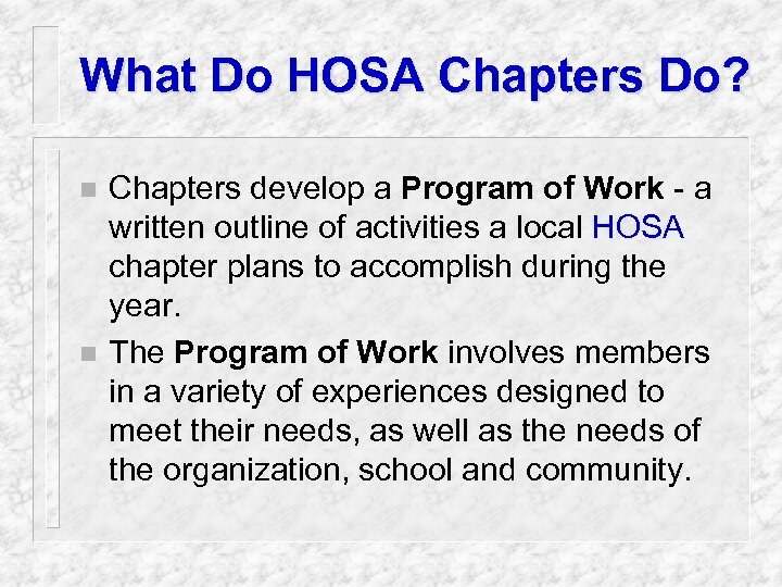 What Do HOSA Chapters Do? n n Chapters develop a Program of Work -