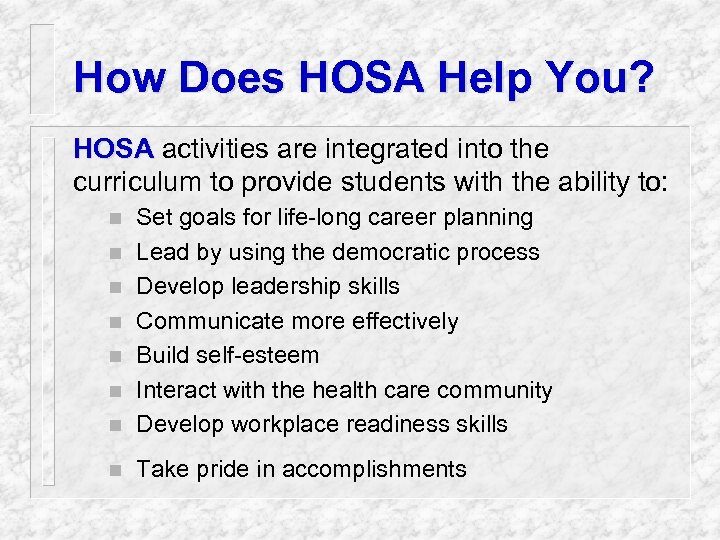 How Does HOSA Help You? HOSA activities are integrated into the curriculum to provide
