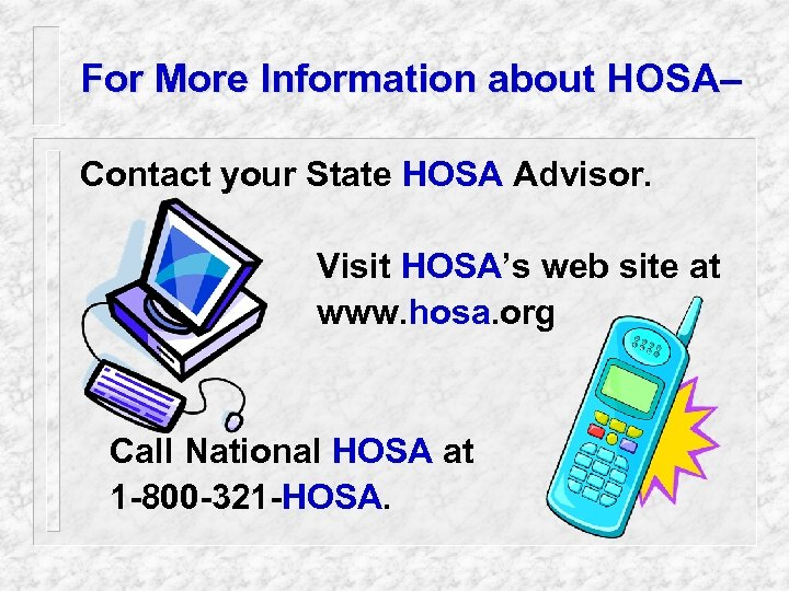 For More Information about HOSA– Contact your State HOSA Advisor. Visit HOSA's web site