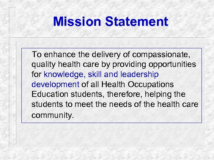 Mission Statement To enhance the delivery of compassionate, quality health care by providing opportunities