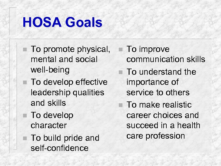 HOSA Goals n n To promote physical, mental and social well-being To develop effective