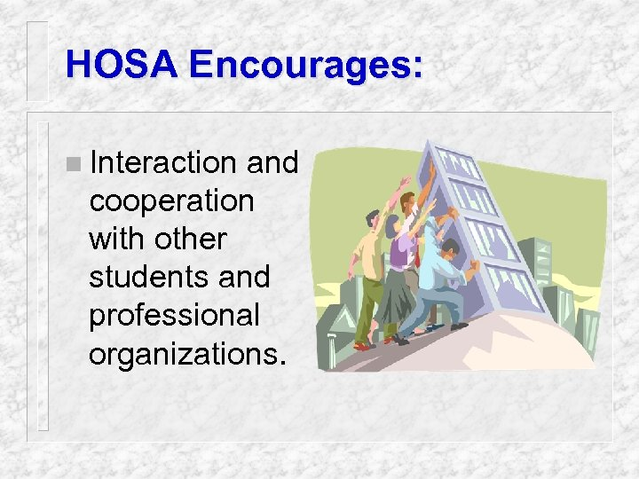 HOSA Encourages: n Interaction and cooperation with other students and professional organizations.